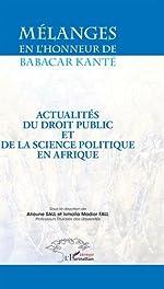 Mélanges en l'honneur de Babacar Kanté - Actualités du droit public et de la science politique en Afrique de Alioune Sall