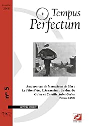 Tempus Perfectum, N° 5 : Aux sources de la musique de film : Le Film d'Art, L'Assassinat du duc de Guise et Camille Saint-Saëns