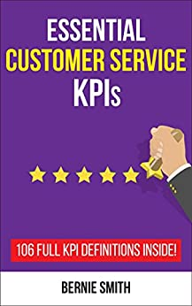 Essential Customer Service KPIs: 106 Full KPI Definitions Included (Essential KPIs Book 2) by [Smith, Bernie]