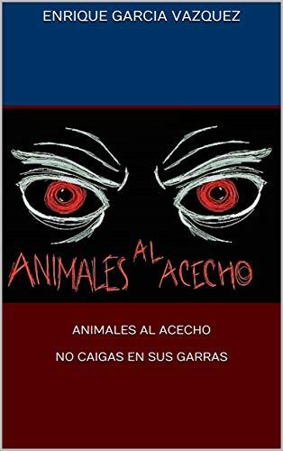 ANIMALES AL ACECHO  NO CAIGAS EN SUS GARRAS por ENRIQUE GARCIA VAZQUEZ
