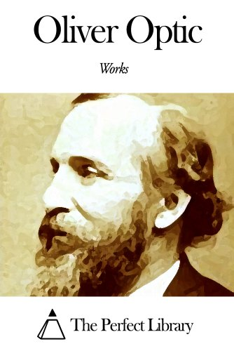 Works of Oliver Optic (English Edition)