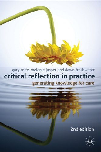 Critical Reflection In Practice: Generating Knowledge for Care by Rolfe, Gary, Jasper, Melanie, Freshwater, Dawn (November 3, 2010) Paperback