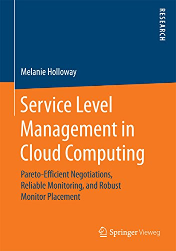 Service Level Management in Cloud Computing: Pareto-Efficient Negotiations, Reliable Monitoring, and Robust Monitor Placement (English Edition)