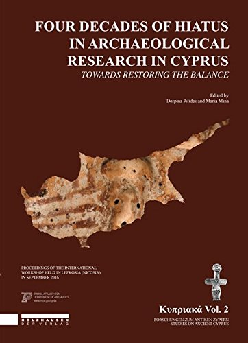 Four Decades of Hiatus in Archaeological Research in Cyprus: Towards Restoring the Balance: Proceedings of the international one-day workshop, held in ... (Κυπριακά / Forschungen zum antiken Zypern)