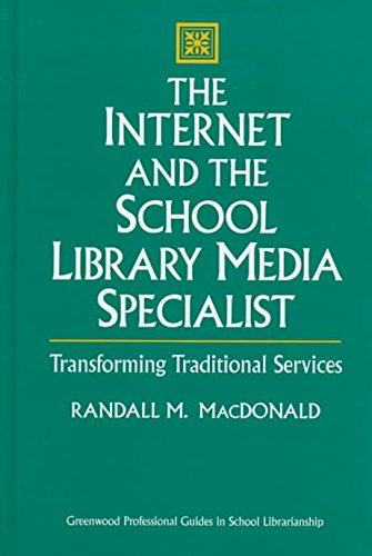 [The Internet and the School Library Media Specialist: Transforming Traditional Services] (By: Randall M. MacDonald) [published: May, 1997]