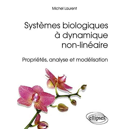 Systèmes biologiques à dynamique non-linéaire : Propriétés, analyse et modélisation