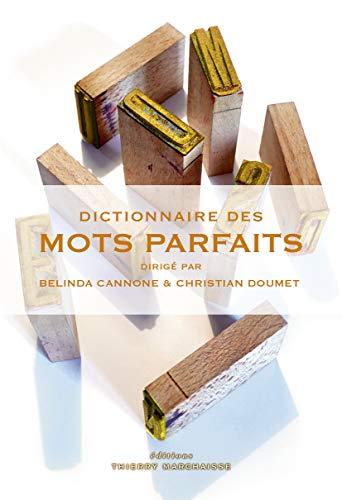 Dictionnaire des mots parfaits (Dictionnaires - 101 écrivains ouvrent leur atelier)