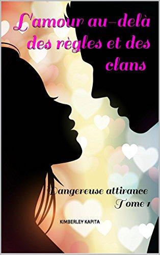 L'amour au-delà des règles et des clans: Dangereuse attirance Tome 1