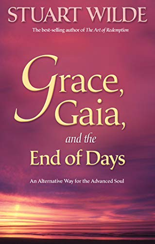Grace, Gaia, and The End of Days: An Alternative Way for the Advanced Soul (English Edition)