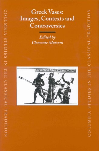 Greek Vases - Images, Contexts and Controversies: Proceedings of the Conference Sponsored by the Center for the Ancient Mediterranean at Columbia ... Studies in the Classical Tradition,)