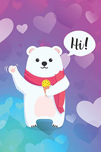 Hi!: Cute Little Polar Bear Notebook Journal for everyone - pink and blue hearts (Bear Club-shirt Polar)