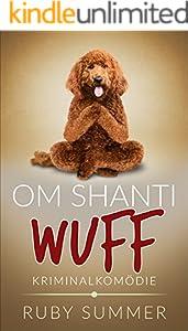 Om Shanti Wuff: Kriminalkomödie (Vier Pfoten ermitteln 1)