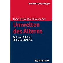 Grundriss Gerontologie: Umwelten des Alterns: Wohnen, Mobilität, Technik und Medien (Urban-taschenbucher, Band 760)