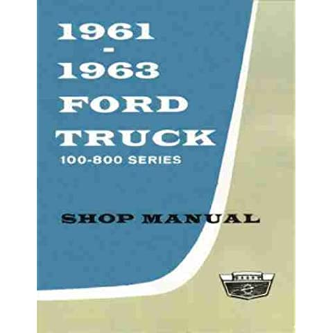 1961 1962 1963 FORD TRUCK & PICKUP FACTORY REPAIR SHOP & SERVICE MANUAL - INCLUDES: F-100, F-250, F-350, F-500, F-600, F-700, F-750, F-800, B-500 through B-750, C-550 through C-800, P-350 through P-500, & T-700 through T-800 61 62 63