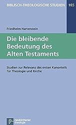 Die bleibende Bedeutung des Alten Testaments: Studien zur Relevanz des ersten Kanonteils für Theologie und Kirche (Biblisch-Theologische Studien)
