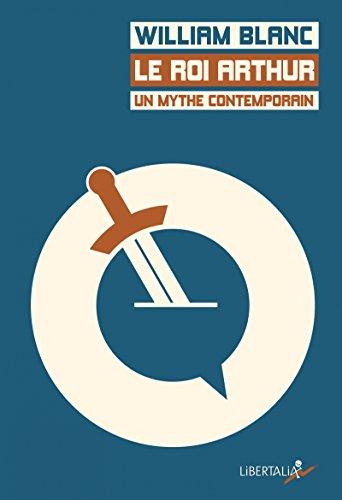 Le roi Arthur, un mythe contemporain : De Chrétien de Troyes à Kaamelott en passant par les Monty Python