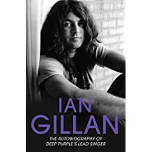 Ian Gillan: The Autobiography of Deep Purple's Lead Singer