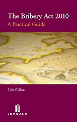 The Bribery Act 2010 A Practical Guide