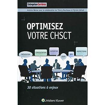 Optimisez votre CHSCT: 30 situations à enjeux.
