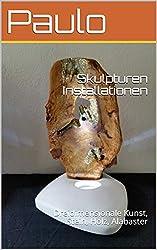 Skulpturen Installationen: Dreidimensionale Kunst, Stein, Holz, Alabaster