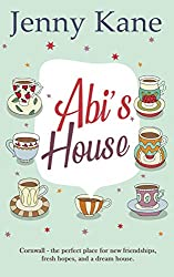 Abi's House: Cornwall - the perfect place for new friendships, fresh hopes, and a dream house. (The Cornish Escape series Book 1)
