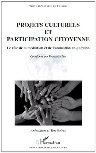 Projets culturels et participation citoyenne : Le rôle de l'animation et de la médiation en question par Françoise Liot