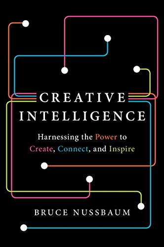 Creative Intelligence: Harnessing the Power to Create, Connect, and Inspire por Bruce Nussbaum