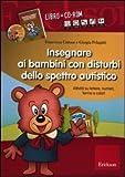 Insegnare ai bambini con disturbi dello spettro autistico. Schede operative su lettere, numeri, forme e colori. Con CD-ROM
