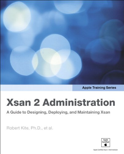 Apple Training Series: Xsan 2 Administration: A Guide to Designing, Deploying, and Maintaining Xsan (English Edition)