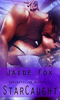 StarCaught (Interstellar Mayhem Book 1) by [Fox, Jaide]