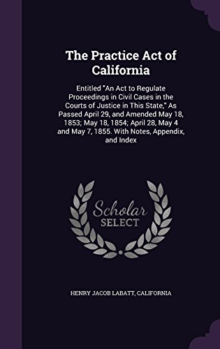 the-practice-act-of-california-entitled-an-act-to-regulate-proceedings-in-civil-cases-in-the-courts-