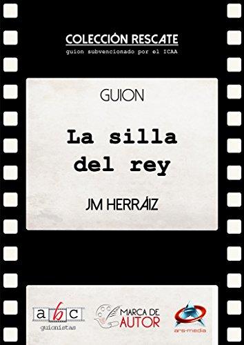 La silla del rey: Guion Cinematográfico (Colección Rescate - Marca de Autor) por José Manuel Herráiz
