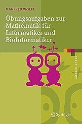 ????bungsaufgaben zur Mathematik f????r Informatiker und BioInformatiker: Mit durchgerechneten und erkl????rten L????sungen (eXamen.press) (German Edition) by Manfred Wolff (2005-11-07)