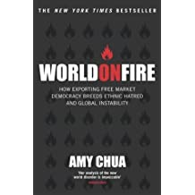 World on Fire: How Exporting Free-Market Democracy Breeds Ethnic Hatred and Global Instability by Amy Chua (1-Jul-2004) Paperback