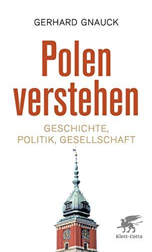 Polen verstehen: Geschichte, Politik, Gesellschaft