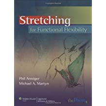 Stretching for Functional Flexibility by Phil Armiger MPT (2009-01-07)