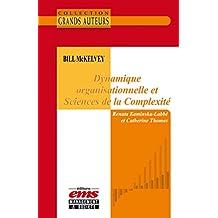 Bill McKelvey - Dynamique organisationnelle et Sciences de la complexité (Les Grands Auteurs)