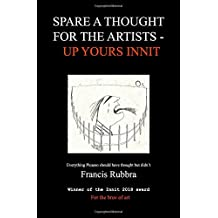Spare a Thought for the Artists - Up Yours Innit: 300 thoughts Picasso should have thought, but didn't