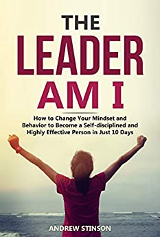 Book cover image for THE LEADER AM I: How to Change Your Mindset and Behavior to Become Self-disciplined and Highly Effective