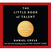 The Little Book of Talent: 52 Tips for Improving Your Skills by Daniel Coyle (August 21,2012)