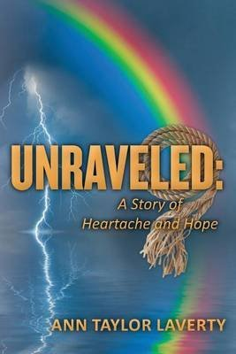 unraveled-a-story-of-heartache-and-hope-by-author-ann-taylor-laverty-published-on-october-2013