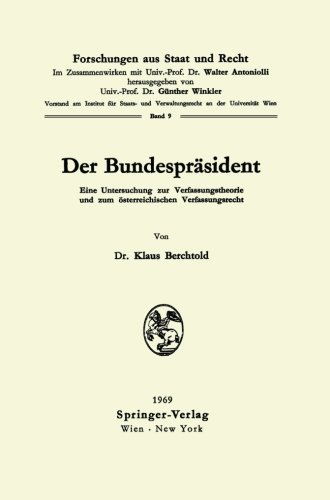 Der Bundespräsident: Eine Untersuchung zur Verfassungstheorie und zum österreichischen Verfassungsrecht (Forschungen aus Staat und Recht, Band 9)