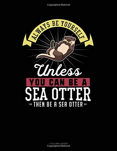 Always Be Yourself Unless You Can Be A Sea Otter Then Be A Sea Otter: 3 Column Ledger por Blue Cloud Novelty