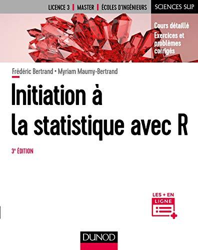 Initiation à la statistique avec R - 3e éd.: Cours, exemples, exercices et problèmes corrigés par Myriam Maumy-Bertrand