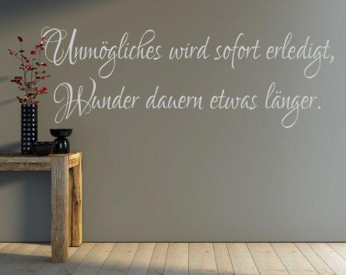 Wandtattoo Unmögliches wird sofort erledigt, Wunder dauern etwas länger.