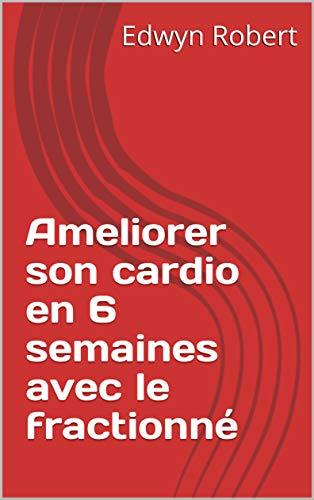 Livre pdf gratuit a telecharger Ameliorer son cardio en 6 semaines avec le fractionné (1)