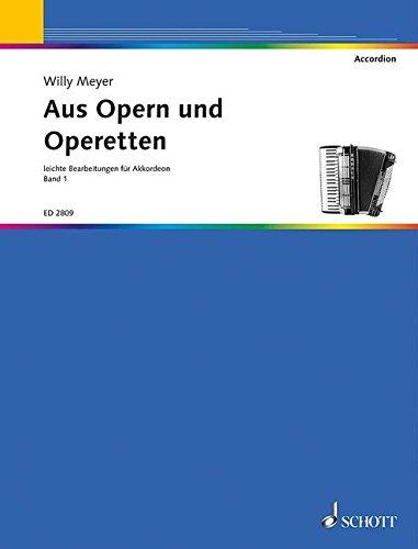 Aus Opern und Operetten: leichte Bearbeitungen für chromatisches Akkordeon ab 8, 12 und 24 Bässe. Akkordeon.