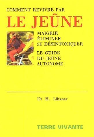 Comment revivre par le jene : Maigrir, liminer, se dsintoxiquer Le guide du jene autonome de Ltzner, Hellmut (1990) Broch