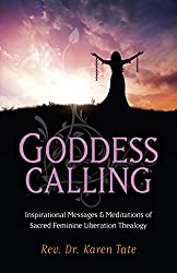 Goddess Calling: Inspirational Messages & Meditations of Sacred Feminine Liberation Thealogy