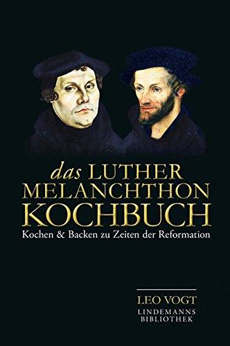 Das Luther-Melanchthon-Kochbuch: Kochen & Backen zu Zeiten der Reformation (Lindemanns Bibliothek) - Wie Backen Zu